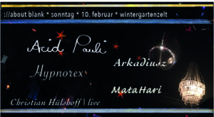 February LnX mit Acid Pauli, Arkadiusz, Christian Hülshoff, Hypnorex und MataHari